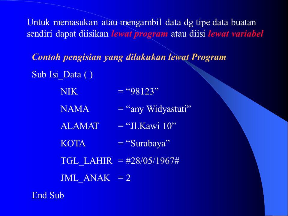 Untuk memasukan atau mengambil data dg tipe data buatan sendiri dapat diisikan lewat program atau diisi lewat variabel