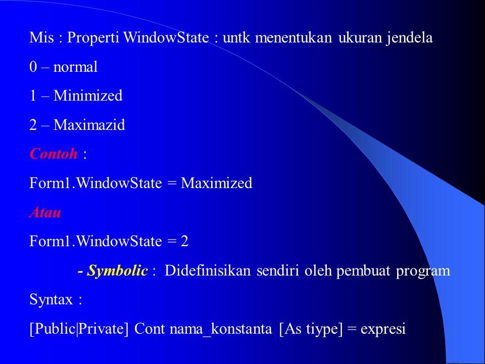 Mis : Properti WindowState : untk menentukan ukuran jendela