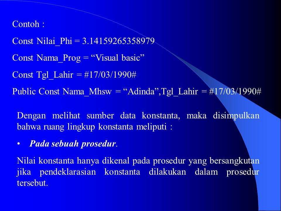 Contoh : Const Nilai_Phi = 3.14159265358979. Const Nama_Prog = Visual basic Const Tgl_Lahir = #17/03/1990#
