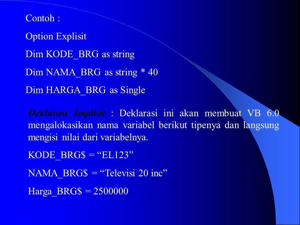 Contoh : Option Explisit. Dim KODE_BRG as string. Dim NAMA_BRG as string * 40. Dim HARGA_BRG as Single.