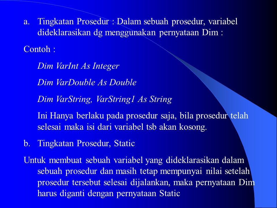 Tingkatan Prosedur : Dalam sebuah prosedur, variabel dideklarasikan dg menggunakan pernyataan Dim :