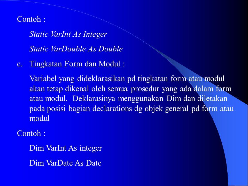 Contoh : Static VarInt As Integer. Static VarDouble As Double. Tingkatan Form dan Modul :