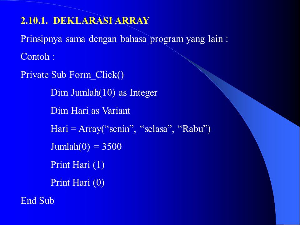2.10.1. DEKLARASI ARRAY Prinsipnya sama dengan bahasa program yang lain : Contoh : Private Sub Form_Click()