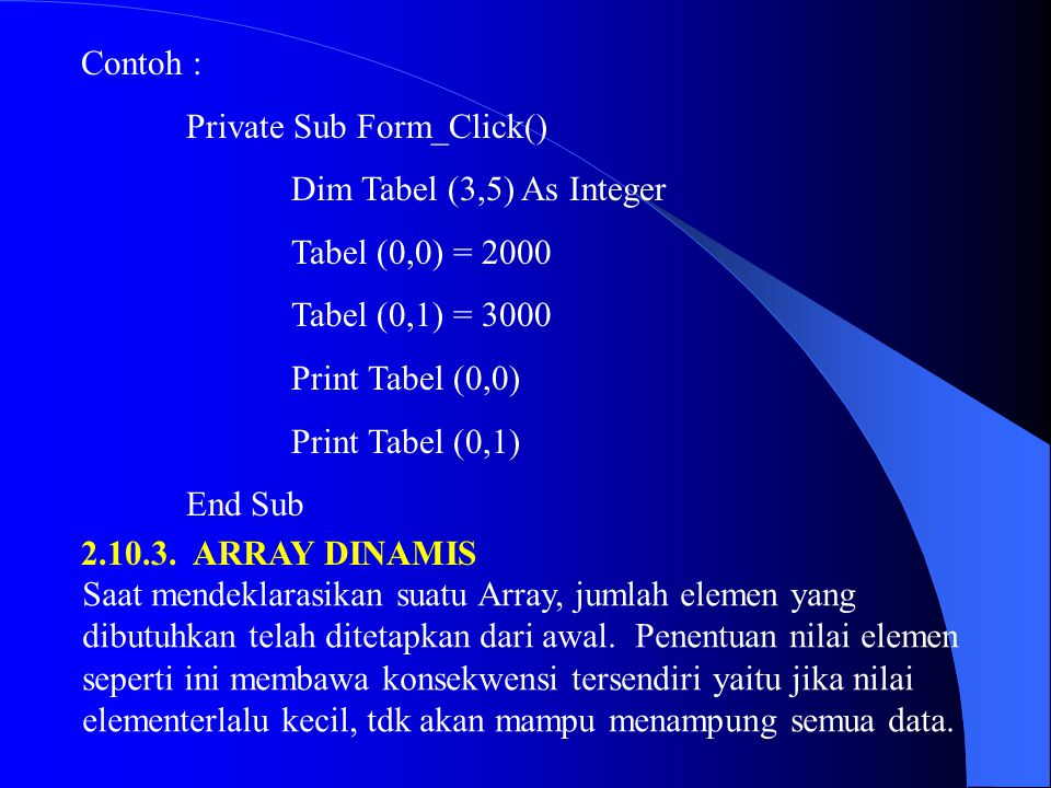Contoh : Private Sub Form_Click() Dim Tabel (3,5) As Integer. Tabel (0,0) = 2000. Tabel (0,1) = 3000.