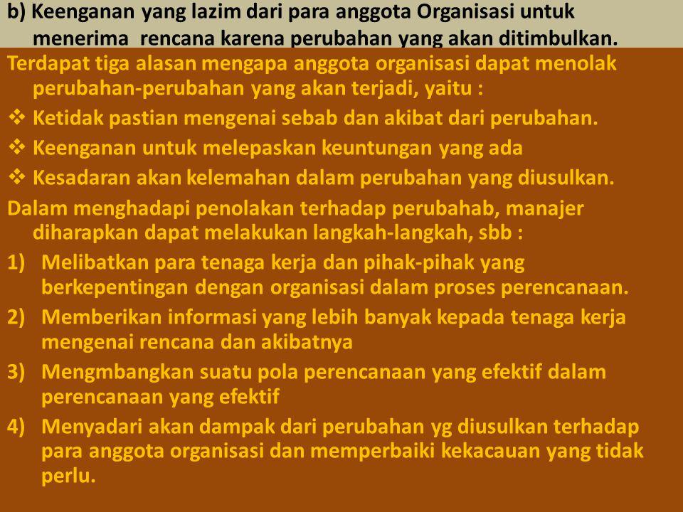 b) Keenganan yang lazim dari para anggota Organisasi untuk menerima rencana karena perubahan yang akan ditimbulkan.
