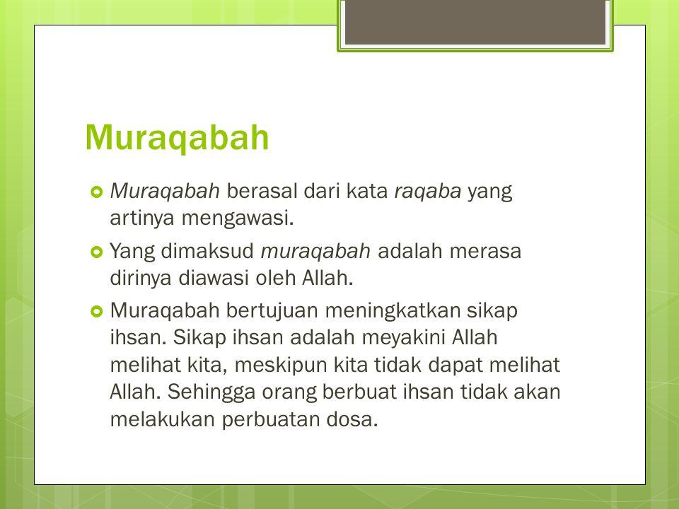 Muraqabah Muraqabah berasal dari kata raqaba yang artinya mengawasi.