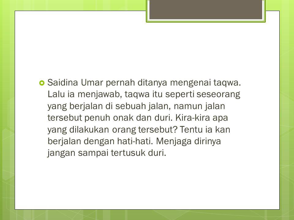 Saidina Umar pernah ditanya mengenai taqwa