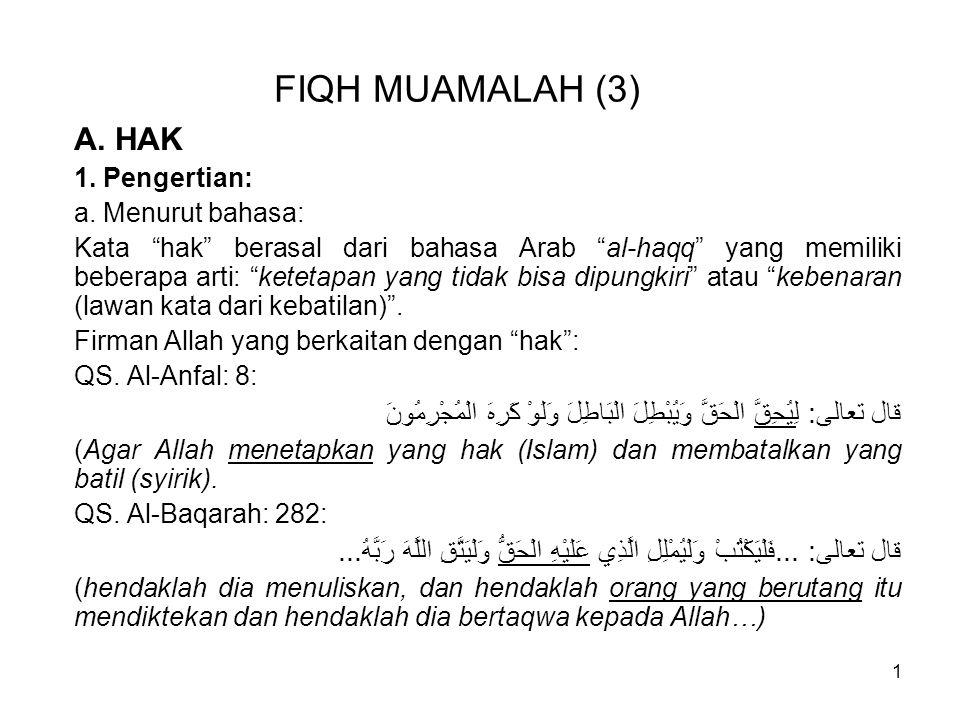 FIQH MUAMALAH (3) A. HAK. 1. Pengertian: a. Menurut bahasa: