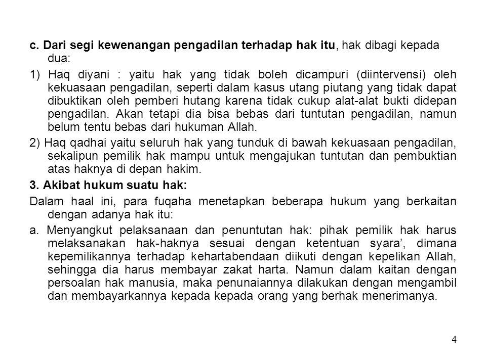c. Dari segi kewenangan pengadilan terhadap hak itu, hak dibagi kepada dua: