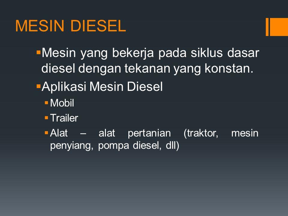 MESIN DIESEL Mesin yang bekerja pada siklus dasar diesel dengan tekanan yang konstan. Aplikasi Mesin Diesel.
