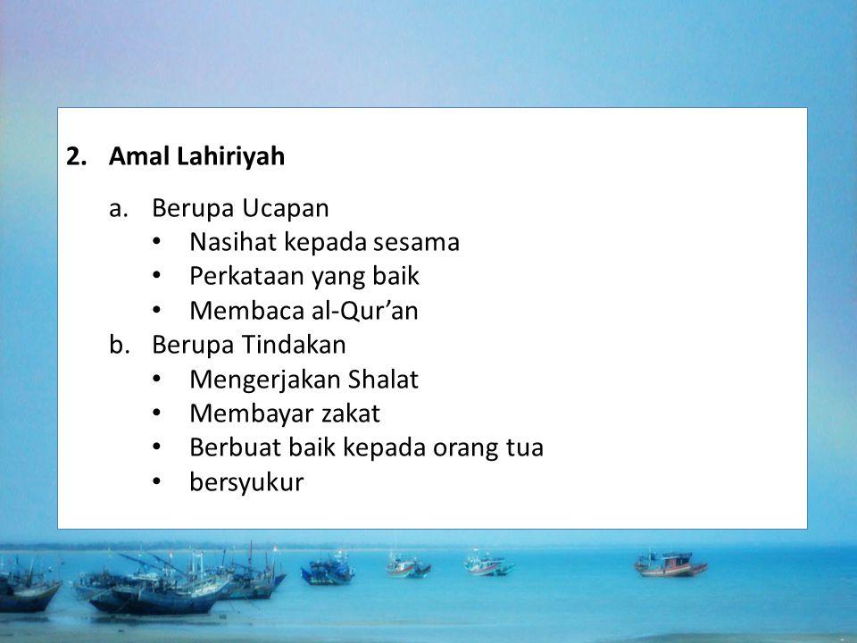 Amal Lahiriyah Berupa Ucapan. Nasihat kepada sesama. Perkataan yang baik. Membaca al-Qur'an. Berupa Tindakan.