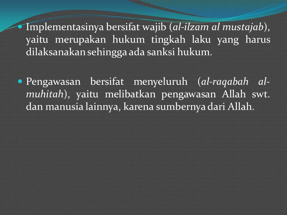 Implementasinya bersifat wajib (al-ilzam al mustajab), yaitu merupakan hukum tingkah laku yang harus dilaksanakan sehingga ada sanksi hukum.
