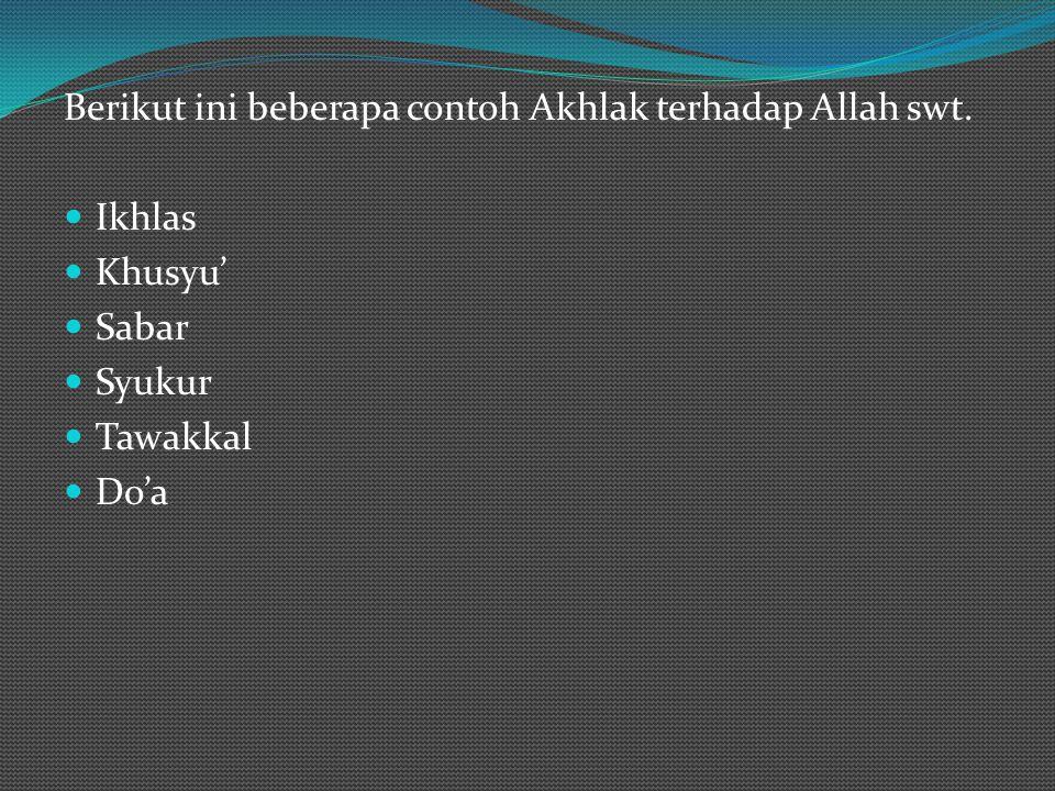 Berikut ini beberapa contoh Akhlak terhadap Allah swt.