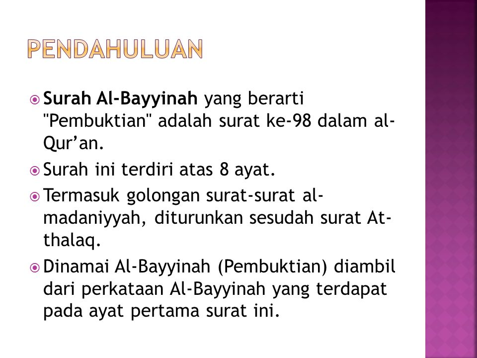 pendahuluan Surah Al-Bayyinah yang berarti Pembuktian adalah surat ke-98 dalam al- Qur'an. Surah ini terdiri atas 8 ayat.