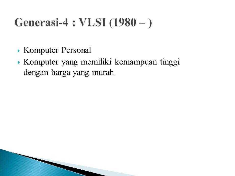 Generasi-4 : VLSI (1980 – ) Komputer Personal