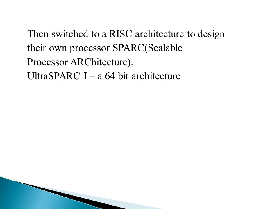 Then switched to a RISC architecture to design their own processor SPARC(Scalable Processor ARChitecture).