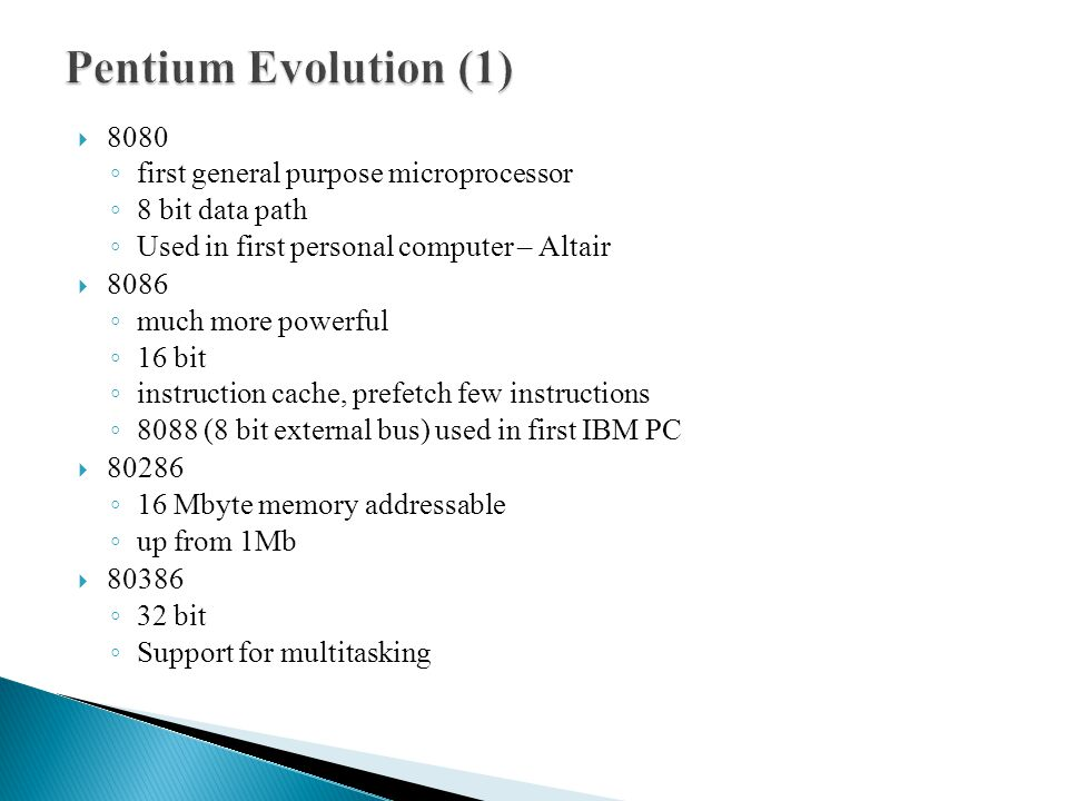 Pentium Evolution (1) 8080 first general purpose microprocessor