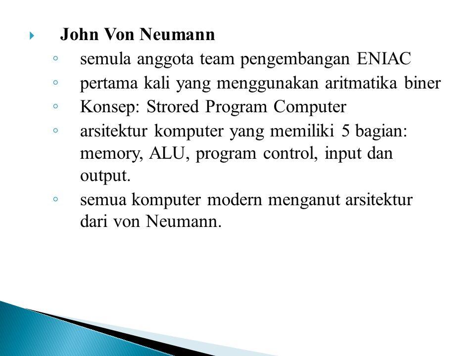 John Von Neumann semula anggota team pengembangan ENIAC. pertama kali yang menggunakan aritmatika biner.