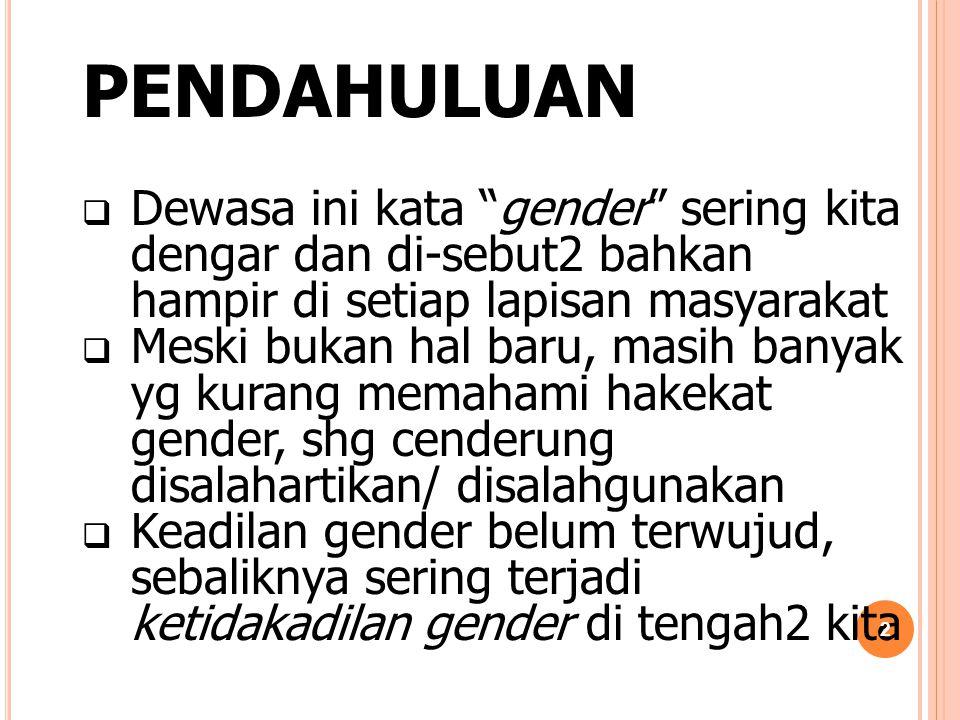 PENDAHULUAN Dewasa ini kata gender sering kita dengar dan di-sebut2 bahkan hampir di setiap lapisan masyarakat.