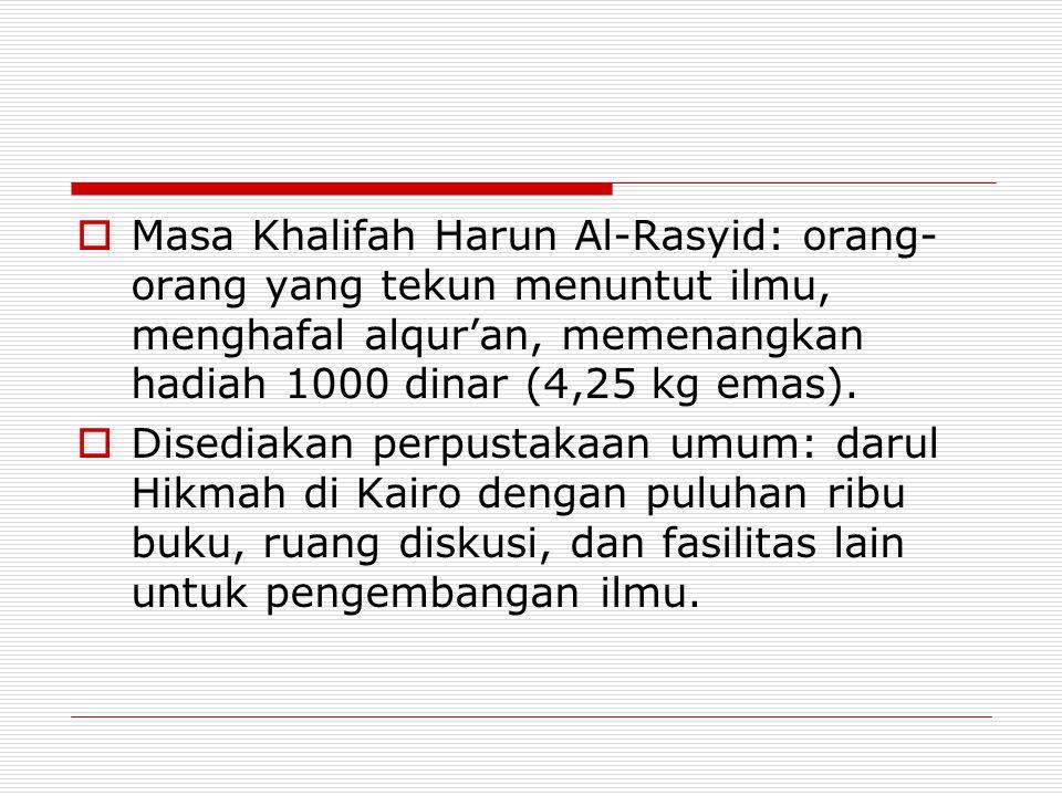 Masa Khalifah Harun Al-Rasyid: orang-orang yang tekun menuntut ilmu, menghafal alqur'an, memenangkan hadiah 1000 dinar (4,25 kg emas).