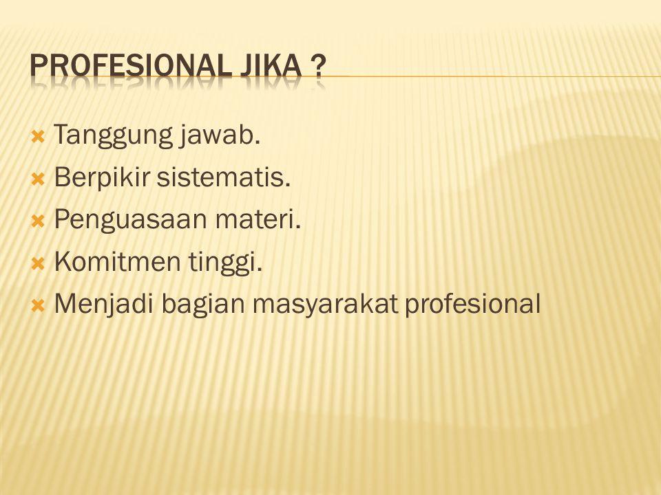 Profesional jika Tanggung jawab. Berpikir sistematis.