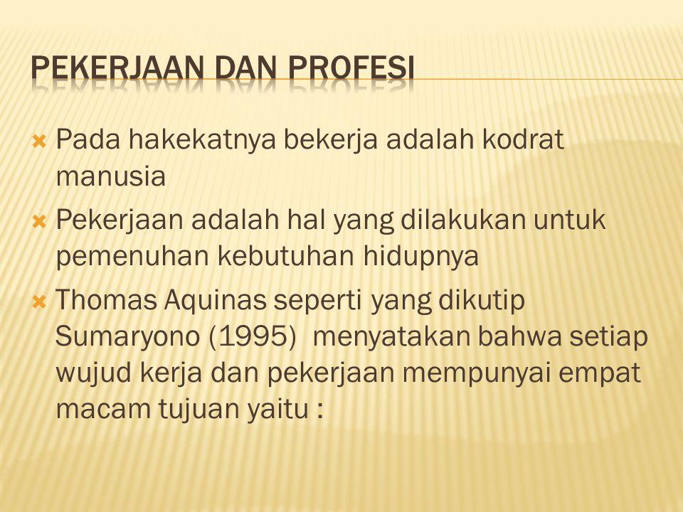 Pekerjaan dan Profesi Pada hakekatnya bekerja adalah kodrat manusia