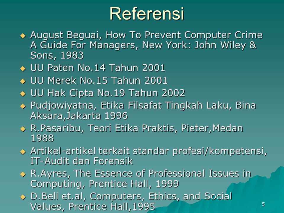 Referensi August Beguai, How To Prevent Computer Crime A Guide For Managers, New York: John Wiley & Sons, 1983.