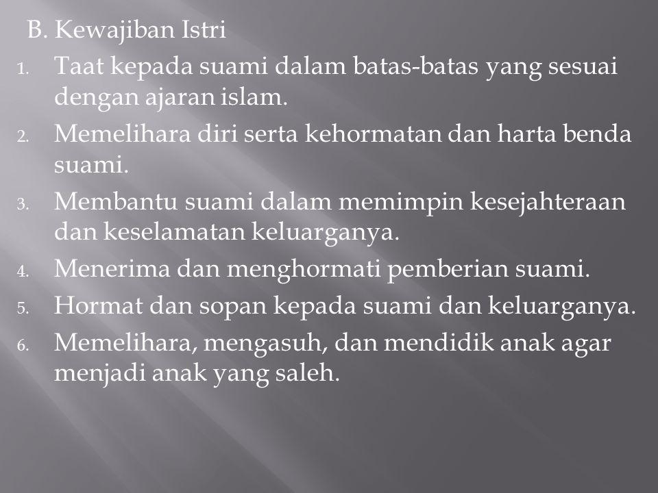 B. Kewajiban Istri Taat kepada suami dalam batas-batas yang sesuai dengan ajaran islam. Memelihara diri serta kehormatan dan harta benda suami.