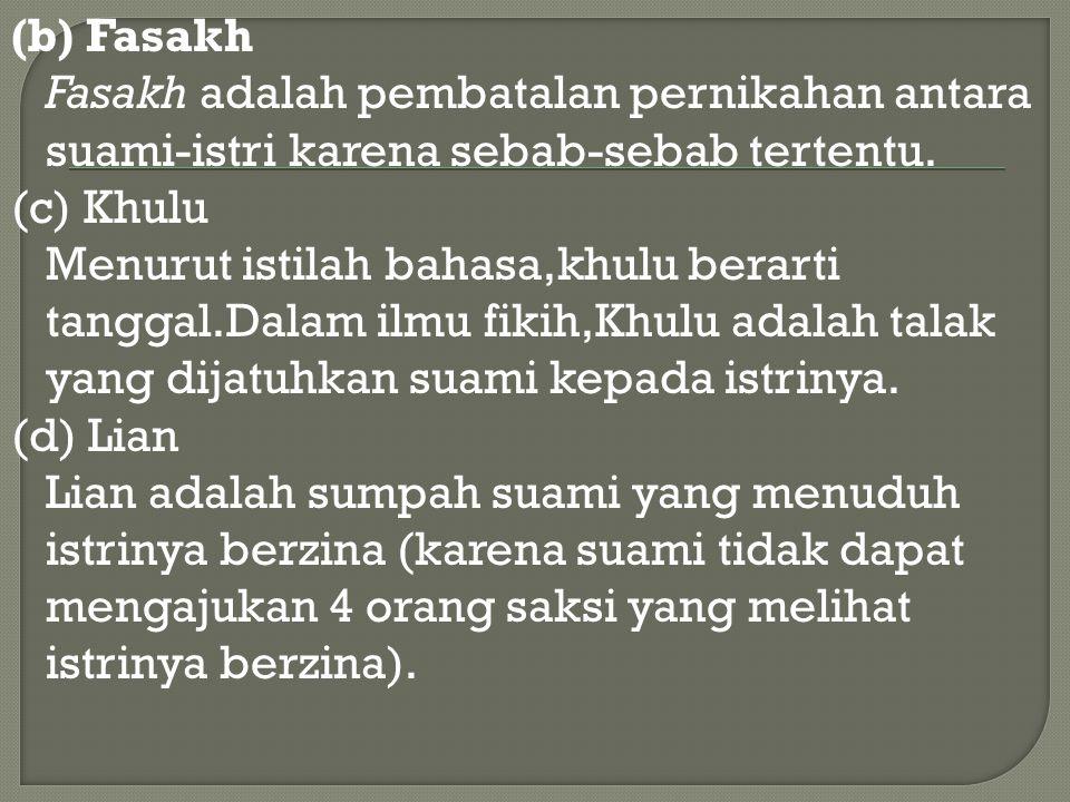 (b) Fasakh Fasakh adalah pembatalan pernikahan antara suami-istri karena sebab-sebab tertentu.