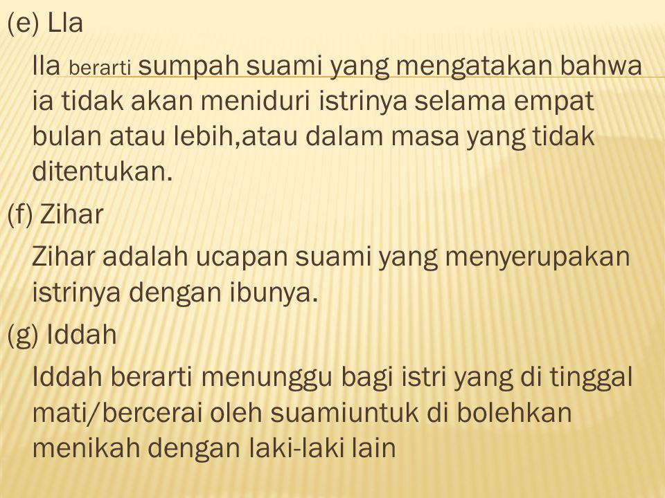 (e) Lla lla berarti sumpah suami yang mengatakan bahwa ia tidak akan meniduri istrinya selama empat bulan atau lebih,atau dalam masa yang tidak ditentukan.