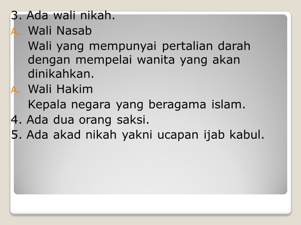 3. Ada wali nikah. Wali Nasab. Wali yang mempunyai pertalian darah dengan mempelai wanita yang akan dinikahkan.
