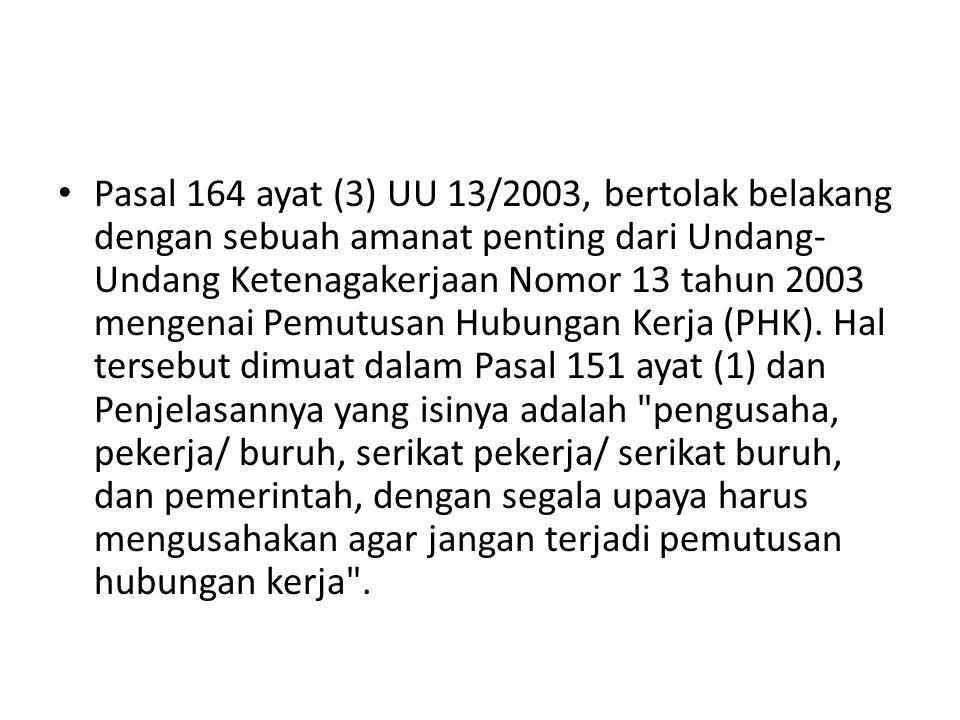 Pasal 164 ayat (3) UU 13/2003, bertolak belakang dengan sebuah amanat penting dari Undang-Undang Ketenagakerjaan Nomor 13 tahun 2003 mengenai Pemutusan Hubungan Kerja (PHK).