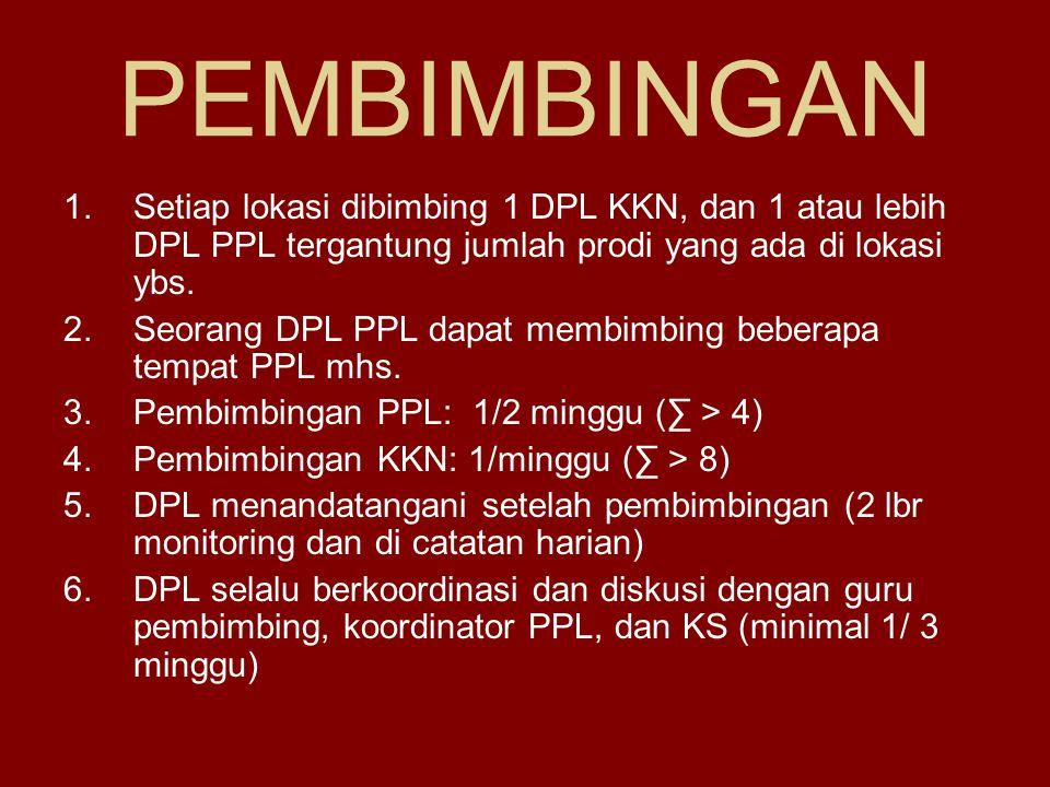 PEMBIMBINGAN Setiap lokasi dibimbing 1 DPL KKN, dan 1 atau lebih DPL PPL tergantung jumlah prodi yang ada di lokasi ybs.