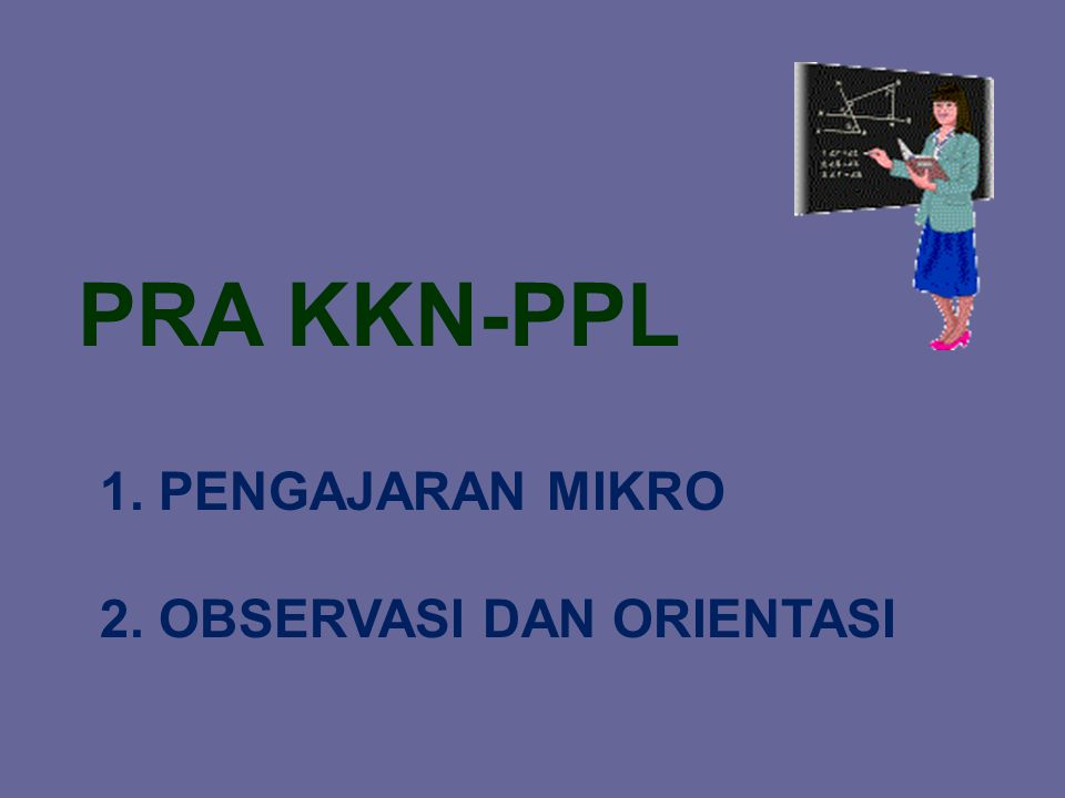 PRA KKN-PPL PENGAJARAN MIKRO 2. OBSERVASI DAN ORIENTASI