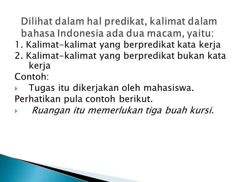 Dilihat dalam hal predikat, kalimat dalam bahasa Indonesia ada dua macam, yaitu:
