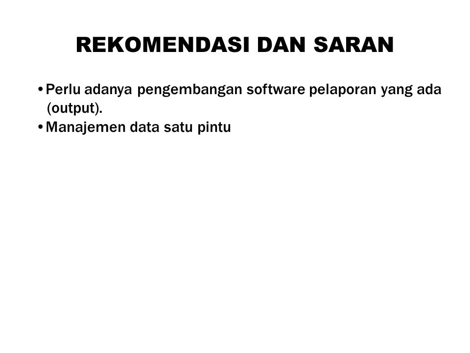 REKOMENDASI DAN SARAN Perlu adanya pengembangan software pelaporan yang ada.