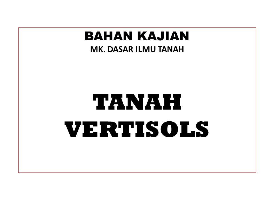 BAHAN KAJIAN MK. DASAR ILMU TANAH TANAH VERTISOLS
