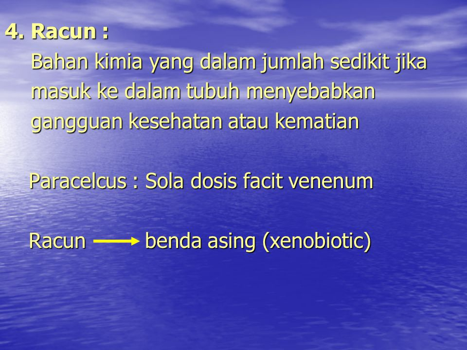 4. Racun : Bahan kimia yang dalam jumlah sedikit jika. masuk ke dalam tubuh menyebabkan. gangguan kesehatan atau kematian.