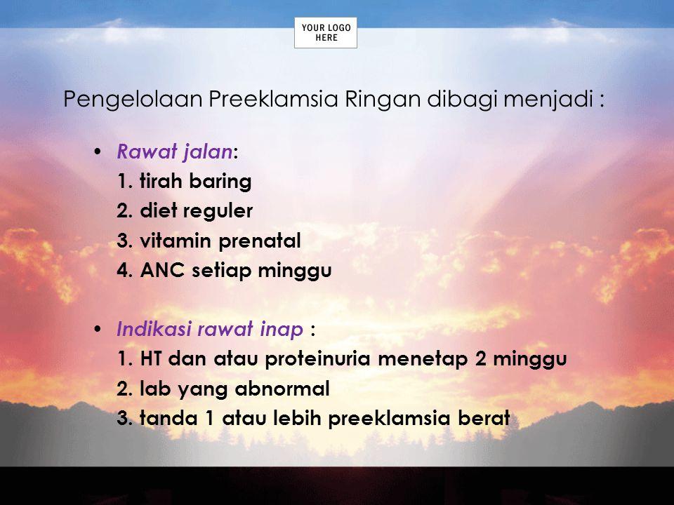 Pengelolaan Preeklamsia Ringan dibagi menjadi :