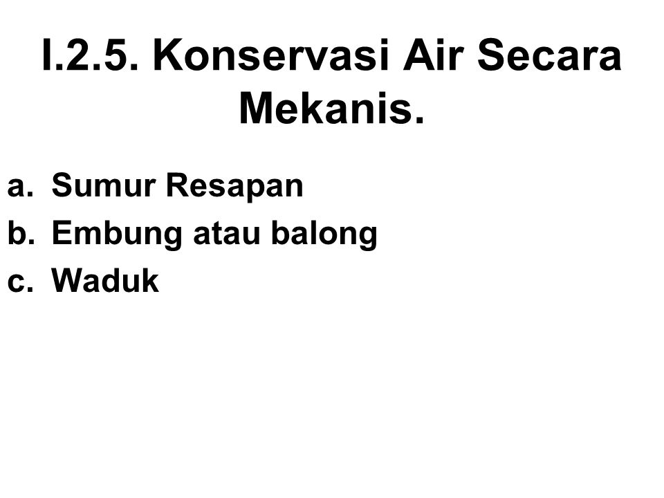I.2.5. Konservasi Air Secara Mekanis.