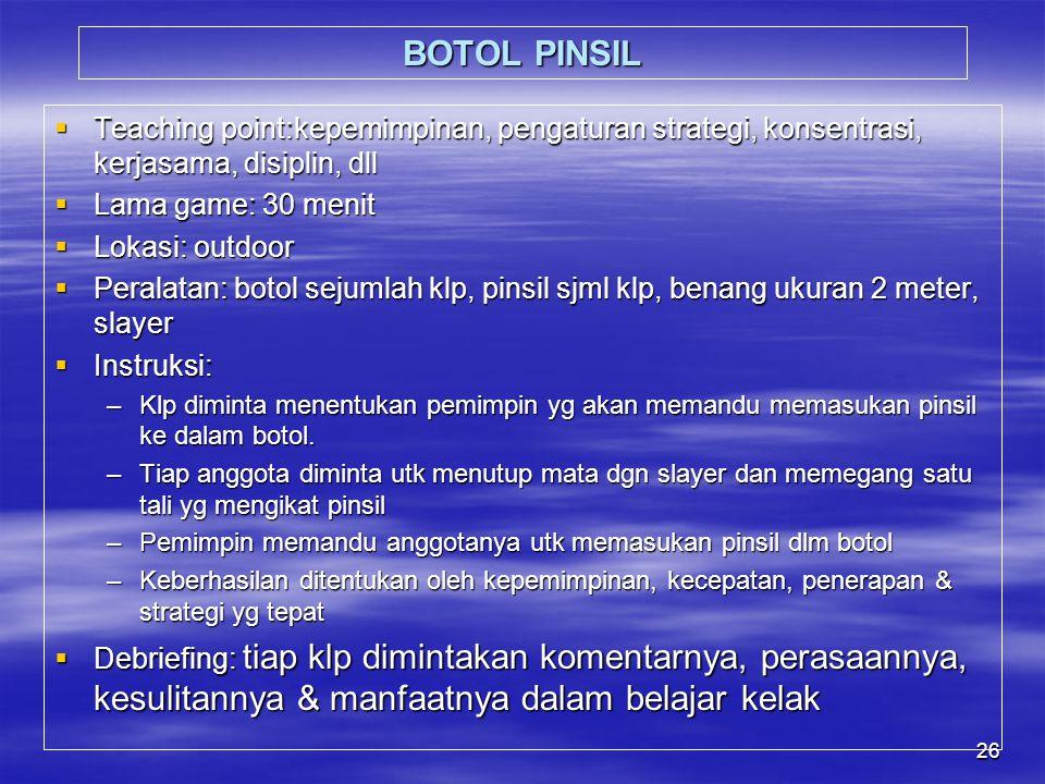 BOTOL PINSIL Teaching point:kepemimpinan, pengaturan strategi, konsentrasi, kerjasama, disiplin, dll.