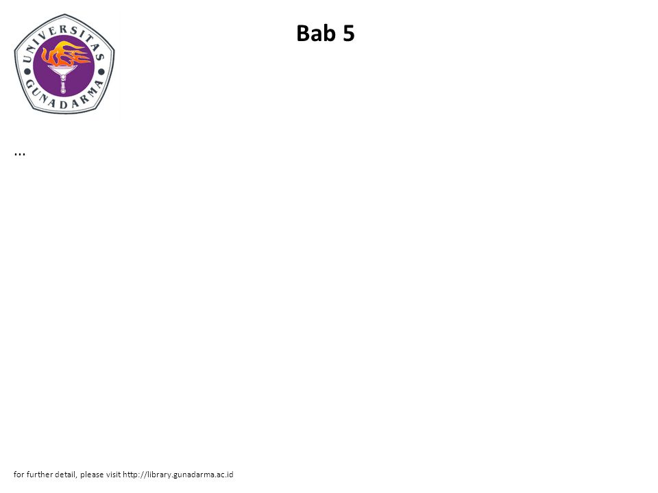 Bab 5 ... for further detail, please visit http://library.gunadarma.ac.id