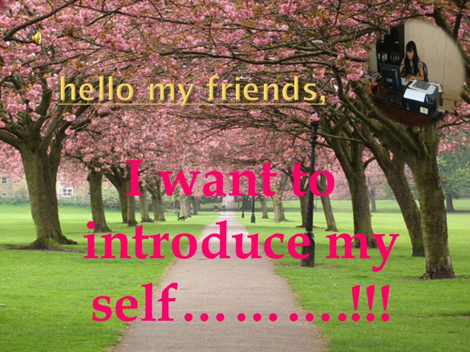 I want to introduce my self……….!!!