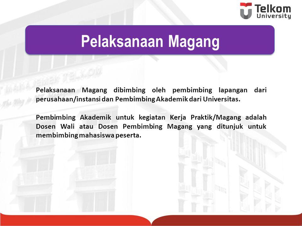 Pelaksanaan Magang Pelaksanaan Magang dibimbing oleh pembimbing lapangan dari perusahaan/instansi dan Pembimbing Akademik dari Universitas.