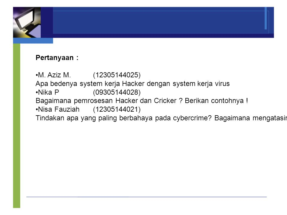 Pertanyaan : M. Aziz M. (12305144025) Apa bedenya system kerja Hacker dengan system kerja virus. Nika P (09305144028)