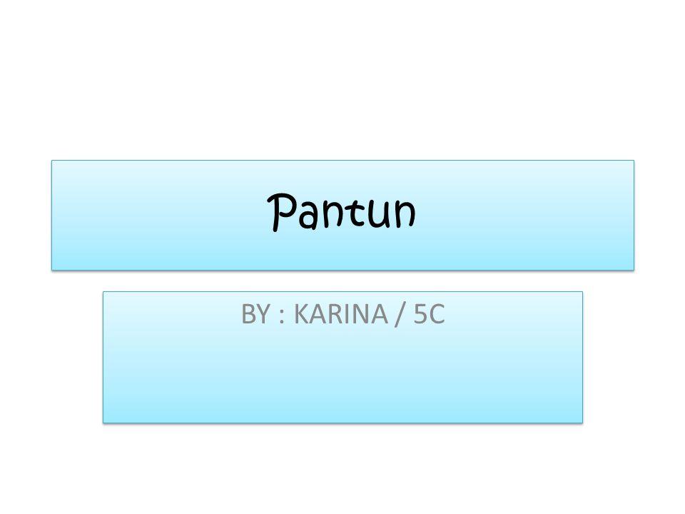 Pantun BY : KARINA / 5C