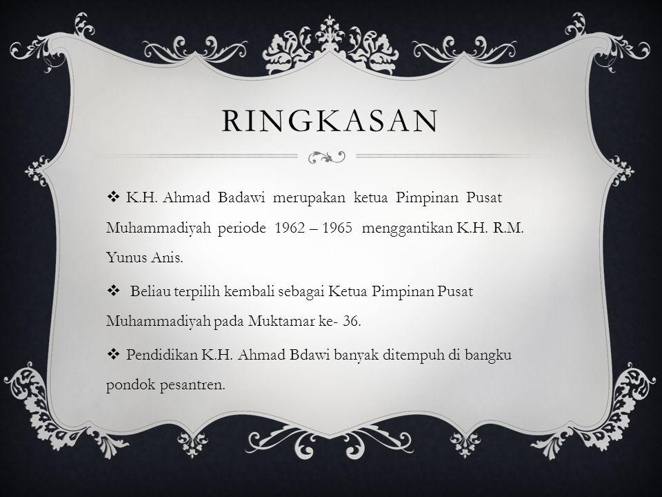 ringkasan K.H. Ahmad Badawi merupakan ketua Pimpinan Pusat Muhammadiyah periode 1962 – 1965 menggantikan K.H. R.M. Yunus Anis.