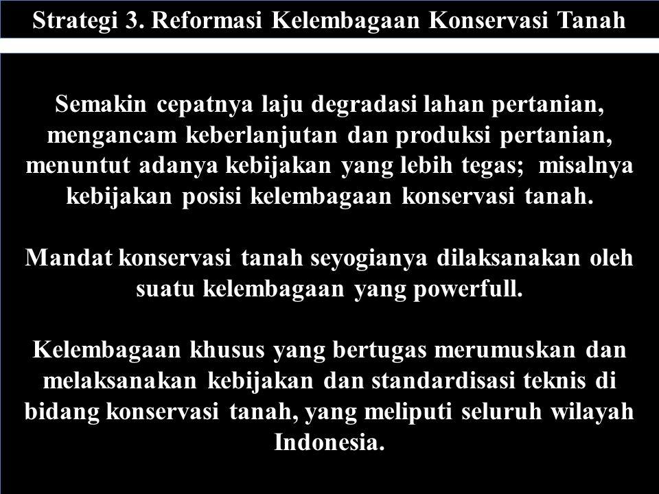 Strategi 3. Reformasi Kelembagaan Konservasi Tanah