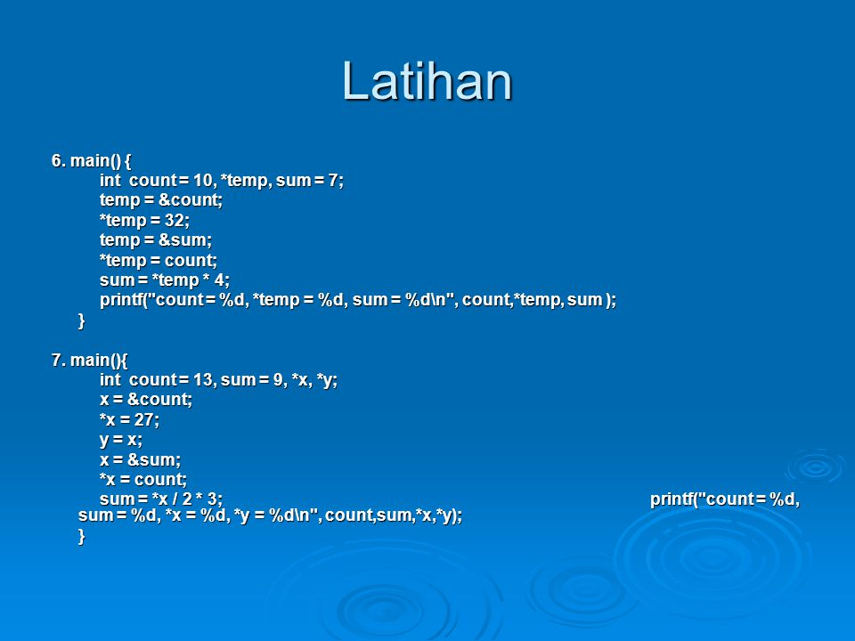 Latihan 6. main() { int count = 10, *temp, sum = 7; temp = &count;