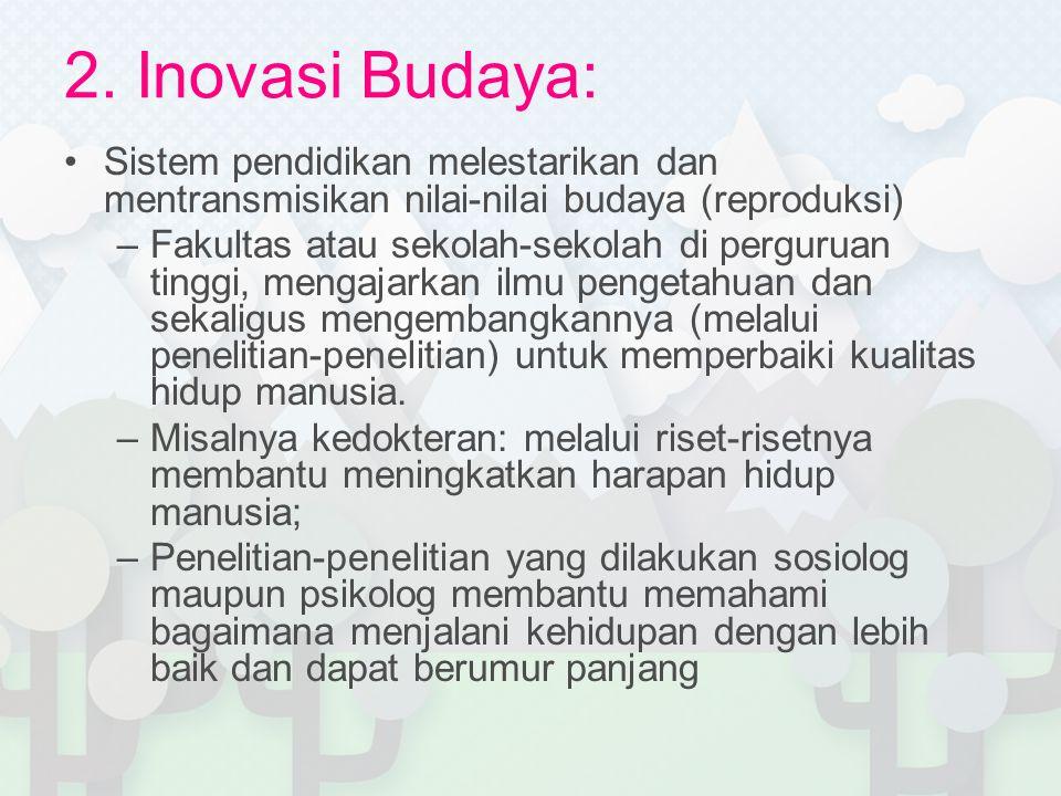 2. Inovasi Budaya: Sistem pendidikan melestarikan dan mentransmisikan nilai-nilai budaya (reproduksi)